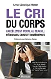 Telecharger Livres Le cri du corps Harcelement moral au travail mecanismes causes et consequences (PDF,EPUB,MOBI) gratuits en Francaise