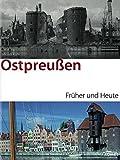 Ostpreußen & Danzig früher/heute