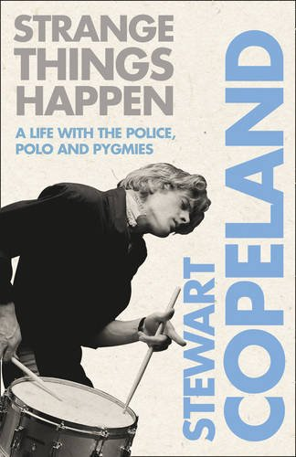 Strange Things Happen: A life with The Police, polo and pygmies por Stewart Copeland