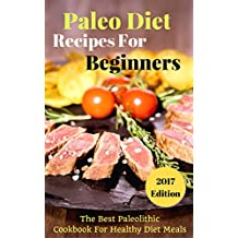 Paleo Diet Recipes For Beginners: The Best Paleolithic   Cookbook For Healthy Diet Meals (English Edition)