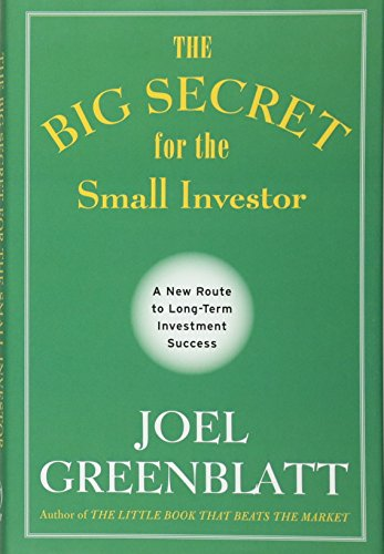 The Big Secret for the Small Investor: A New Route to Long-Term Investment Success por Joel Greenblatt