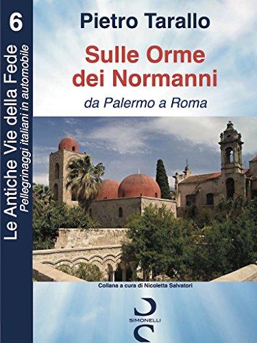 Sulle Orme dei Normanni: da Palermo a Roma (Le Antiche Vie della Fede - Pellegrinaggi italiani in automobile Vol. 6)