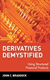 Derivatives demystified -using structured financial products (Wiley Series in Financial Engineering) by John C. Braddock (1997-03-28)