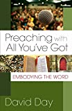 Preaching with All You've Got: Embodying the Word by David Day (6-May-2006) Paperback