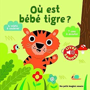 Où est bébé tigre? : 6 volets à soulever, 7 Sons à Écouter (Livre Sonore)