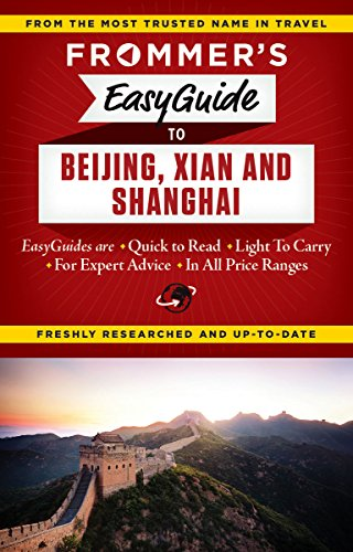 Frommer\'s EasyGuide to Beijing, Xian and Shanghai (Easy Guides)