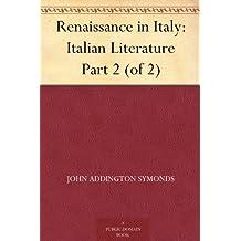 Renaissance in Italy: Italian Literature Part 2 (of 2)