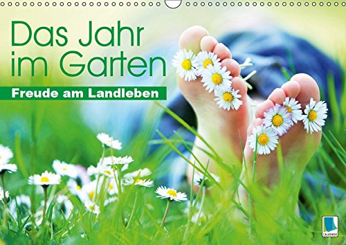 Das Jahr im Garten: Freude am Landleben (Wandkalender 2019 DIN A3 quer): Der Garten: Ein Ort zum...