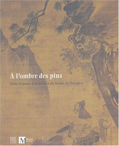 A l'ombre des pins : Chefs-d'oeuvre d'art chinois du Musée de Shanghai