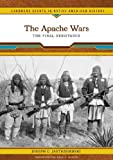 The Apache Wars: The Final Resistance (Landmark Events in Native American History)