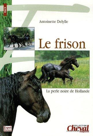 Le frison : La perle noire de Hollande par Antoinette Delylle