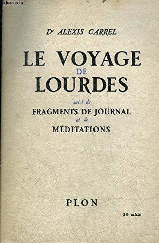 Le voyage de Lourdes suivi de Fragments de journal et de méditations par DR CARREL ALEXIS