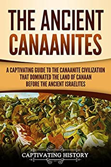The Ancient Canaanites: A Captivating Guide to the Canaanite Civilization that Dominated the Land of Canaan Before the Ancient Israelites Descargar Epub Ahora