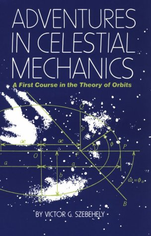 Adventures in Celestial Mechanics: A First Course in the Theory of Orbits por Victor G. Szebehely