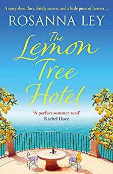 The Lemon Tree Hotel: An enchanting story about family, love and secrets that is perfect for Spring! by [Ley, Rosanna]
