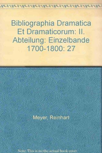 27: Bibliographia Dramatica Et Dramaticorum: II. Abteilung: Einzelbande 1700-1800