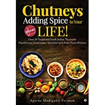 Chutneys – Adding Spice to Your Life! : Over 50 Traditional South Indian 'Pacchadis' Handed over Generations, Sprinkled with Some Food Memoirs. (English Edition)