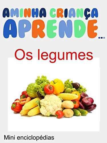A Minha Crianca Aprende Os Legumes: Livros Ilustrados Os Legumes (Portuguese Edition) por Colette Sagan