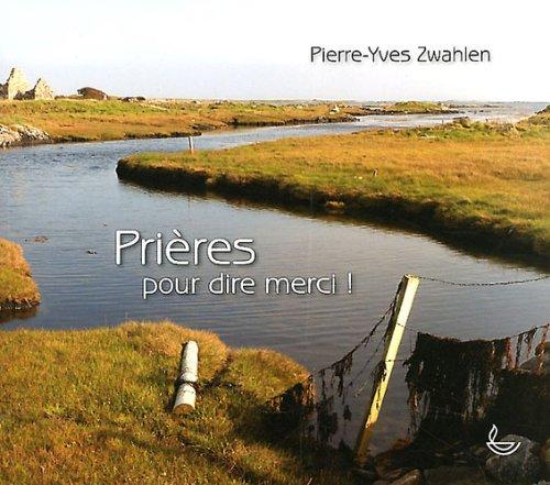 Prières pour dire merci ! par Pierre-Yves Zwahlen