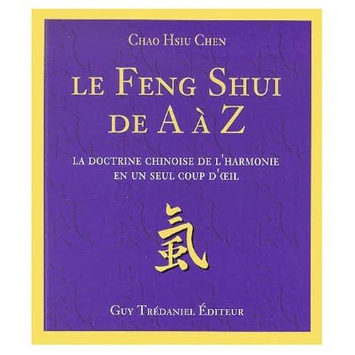 Le Feng Shui de A à Z. La doctrine chinoise de l'harmonie en un seul coup d'oeil