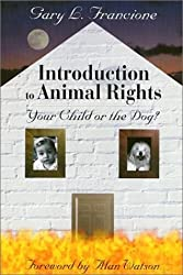 Introduction to Animal Rights: Your Child or the Dog? by Gary L. Francione (2001-01-04)