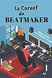 Le Carnet du Beatmaker: Carnet de Notes | Format 15,24 x 22.86 cm, 100 Pages | Tendance et Original | Pratique pour noter des Idées