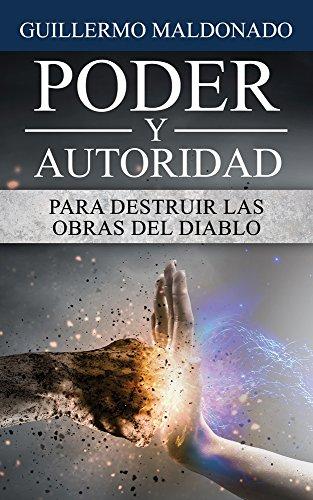 Poder y Autoridad para Destruir las Obras del Diablo por Guillermo Maldonado