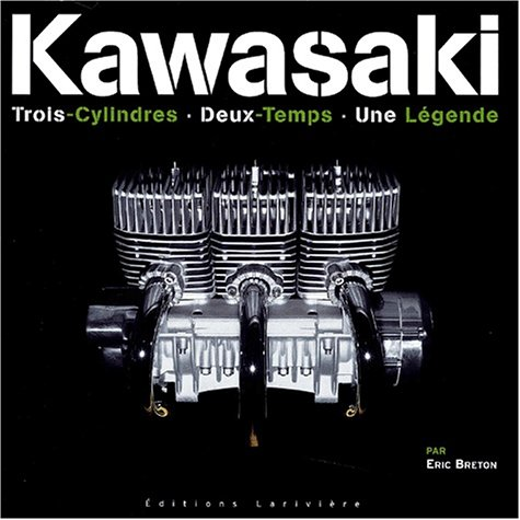 Kawasaki. 3 Cylindres, 2 Temps, 1 Légende par Eric Breton, Laurent Gudin