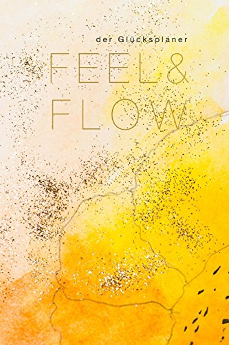 Feel and Flow - der Glücksplaner: lerne wie du spielend Aufgaben erledigst und dabei taeglich dein Glueck steigerst. der Happy me Feel & Flow Planer (limited Art Edition) undatiert - starte jederzeit!