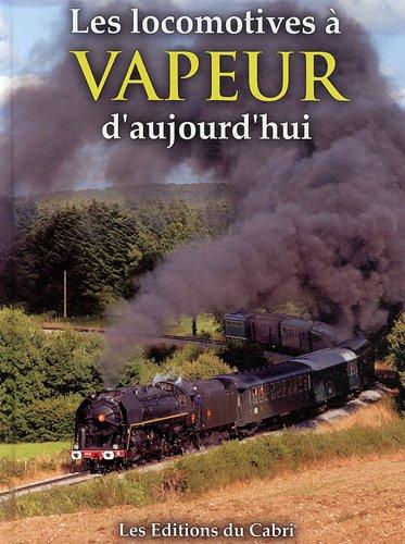 Les locomotives à vapeur d'aujourd'hui