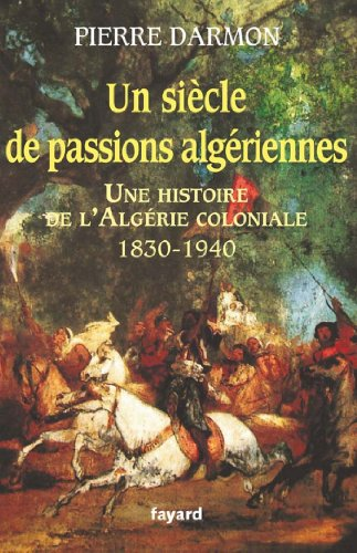 Un siècle de passions algériennes : Histoire de l'Algérie coloniale (1830-1940) (Divers Histoire)