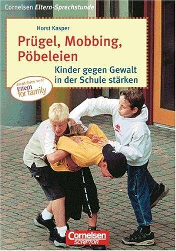 Cornelsen Eltern-Sprechstunde: Prügel, Mobbing, Pöbeleien: Kinder gegen Gewalt in der Schule stärken