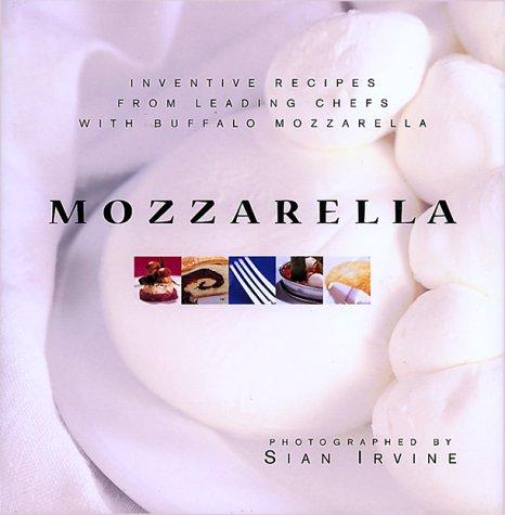 Mozzarella: Inventive Recipes from Leading Chefs with Buffalo