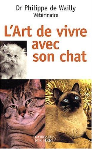L'art de vivre avec son chat par Docteur vétérinaire Philippe de Wailly