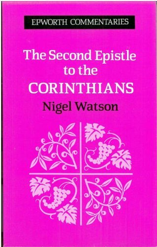 The Second Epistle to the Corinthians (Epworth Commentary) by Nigel Watson (1993-01-01)