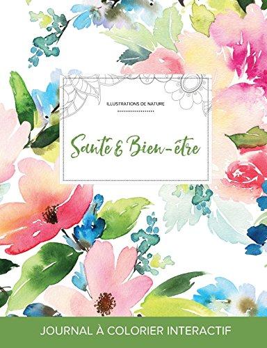 Journal de Coloration Adulte: Sante & Bien-Etre (Illustrations de Nature, Floral Pastel)