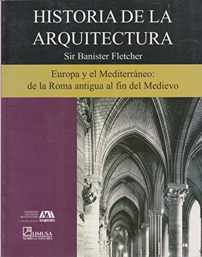 Historia de la arquitectura/ History of Architecture: Europa Y El Mediterraneo De La Roma Antigua Al Fin Del Medievo: 2