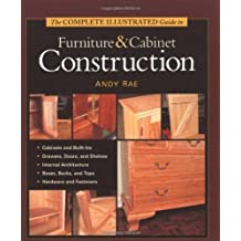By Andy Rae - The Complete Illustrated Guide to Furniture and Cabinet Construction (Complete Illustrated Guides (Taunton))