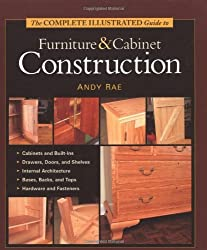 By Andy Rae The Complete Illustrated Guide to Furniture and Cabinet Construction (Complete Illustrated Guides (Taunton))