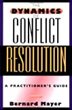 The Dynamics of Conflict Resolution: A Practitioner′s Guide