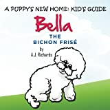 A Puppy's New Home: Kid's Guide: Bella the Bichon Frise