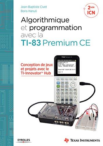 Algorithmique et programmation avec la TI-83 Premium CE: Conception de jeux et de projets avec le TI-Innovator(TM) Hub
