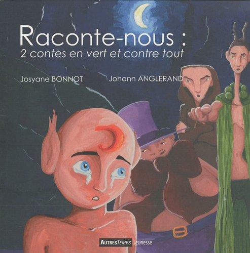 Raconte-nous : 2 contes en vert et contre tout : Petit Elfe et les truands suivi de La pierre rousse par Josyane Bonnot, Johann Anglerand