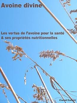 Avoine divine, les vertus de l'avoine pour la santé & ses propriétés nutritionnelles par [Dumont, Chantal]