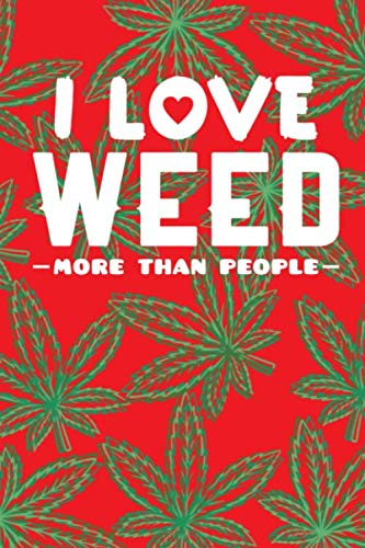 I Love Weed More Than People: Marijuana Medical Journal - Tracker Notebook - Red Matte Cover 6x9 120 Pages