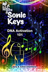 The Sonic Keys: DNA Activation 101 (Volume 2) by JoAnn Chambers (2014-01-01)