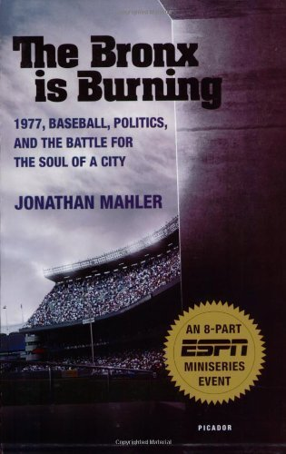 The Bronx is Burning: 1977, Baseball, Politics, and the Battle for the Soul of a City First edition by Mahler, Jonathan (2007) Paperback