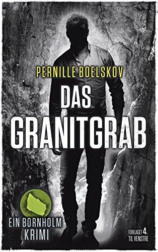 Das Granitgrab: Ein dänische Krimi aus Bornholm (Detektivin Agnethe Bohn 1)