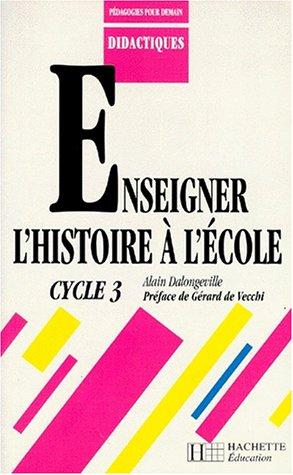 ENSEIGNER L'HISTOIRE A L'ECOLE. Cycle 3
