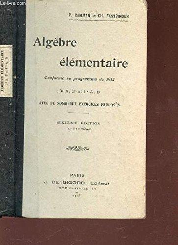 ALGEBRE ELEMENTAIRE - CONFORME AU PROGRAMME DE 1912 / 3e A, 2e ET 1ere A, B / 6e EDITION. par CAMMAN P. / FASSBINDER CH.